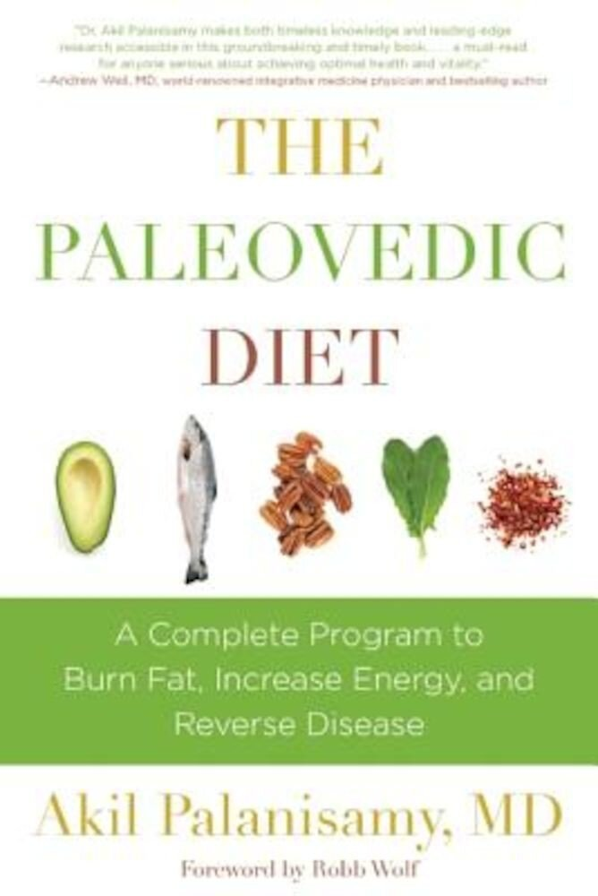 The Paleovedic Diet: A Complete Program to Burn Fat, Increase Energy, and Reverse Disease, Hardcover