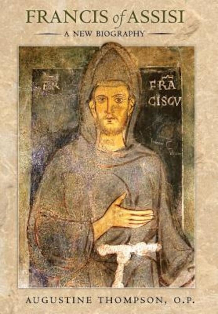 Francis of Assisi: A New Biography, Hardcover