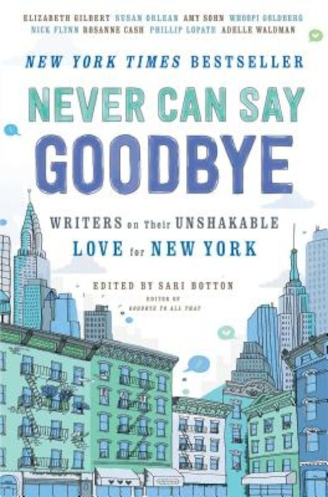 Never Can Say Goodbye: Writers on Their Unshakable Love for New York, Paperback