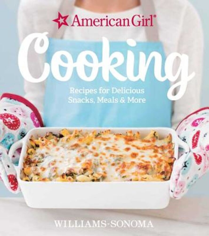 American Girl Cooking: Recipes for Delicious Snacks, Meals & More, Hardcover