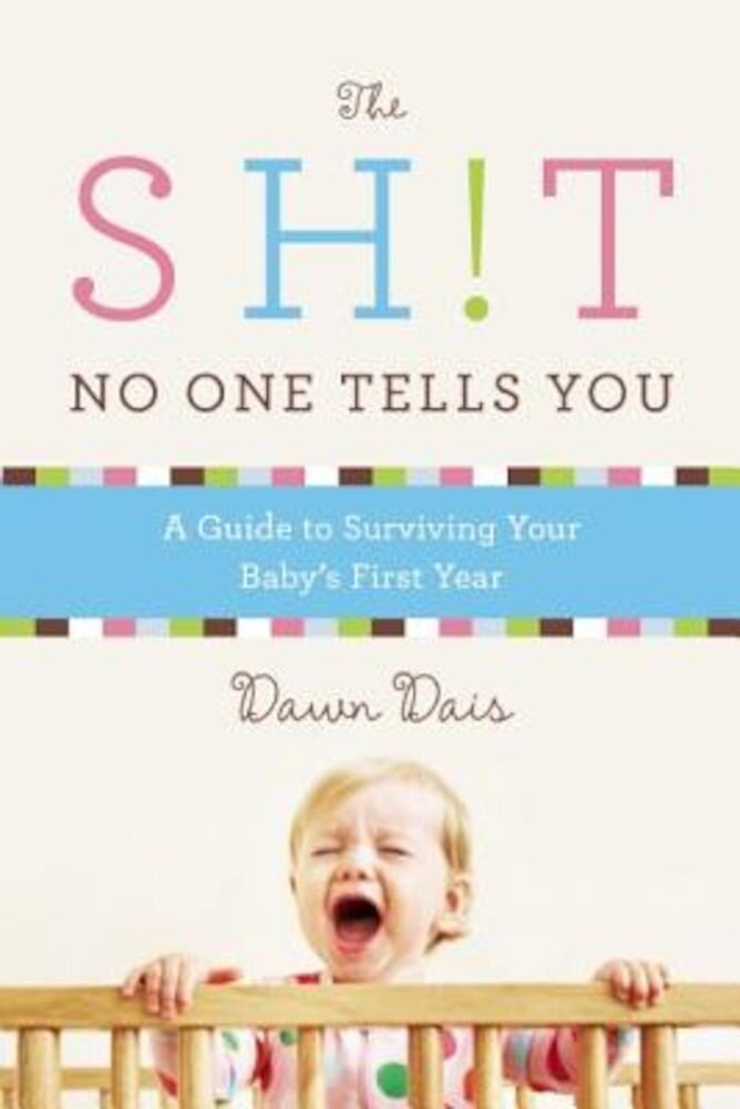 The Sh!t No One Tells You: A Guide to Surviving Your Baby's First Year, Paperback