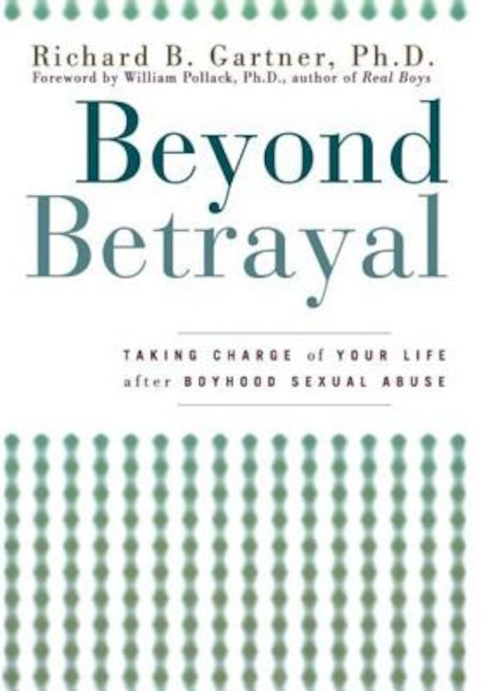 Beyond Betrayal: Taking Charge of Your Life After Boyhood Sexual Abuse, Paperback