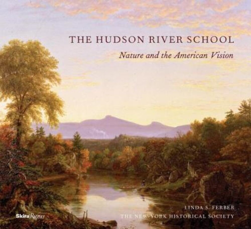 The Hudson River School: Nature and the Americanvision, Hardcover
