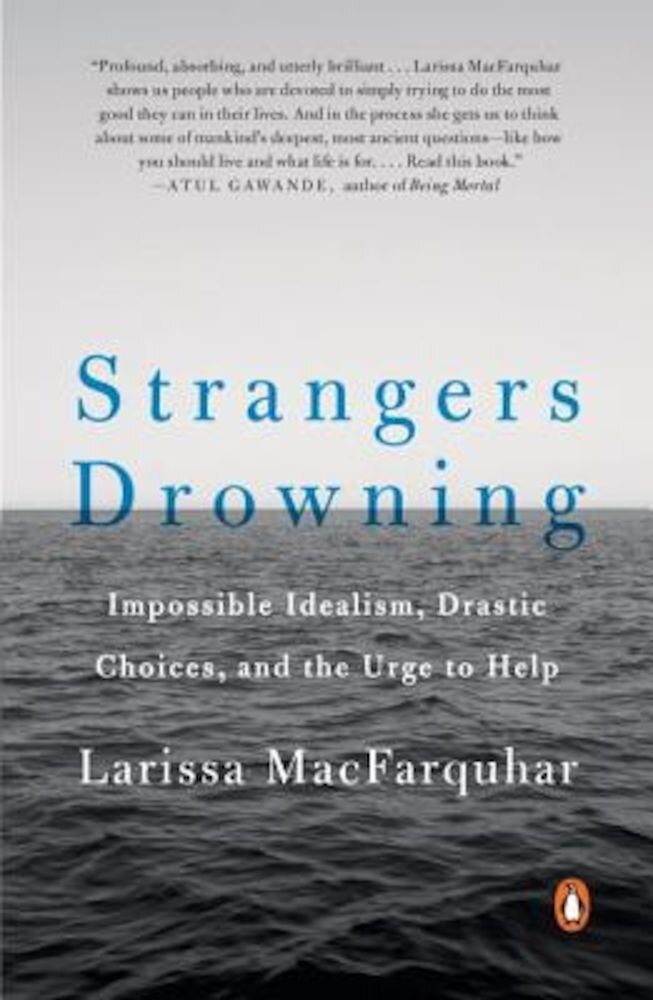 Strangers Drowning: Impossible Idealism, Drastic Choices, and the Urge to Help, Paperback
