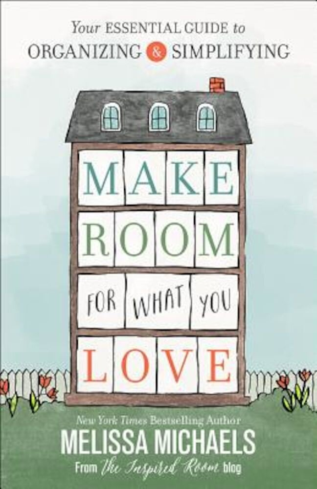 Make Room for What You Love: Your Essential Guide to Organizing and Simplifying, Paperback