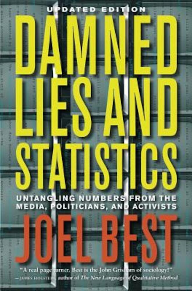 Damned Lies and Statistics: Untangling Numbers from the Media, Politicians, and Activists, Hardcover