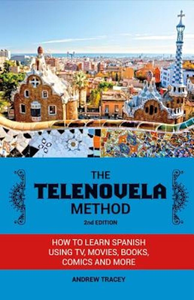 The Telenovela Method: How to Learn Spanish Using TV, Movies, Books, Comics, and More, Paperback
