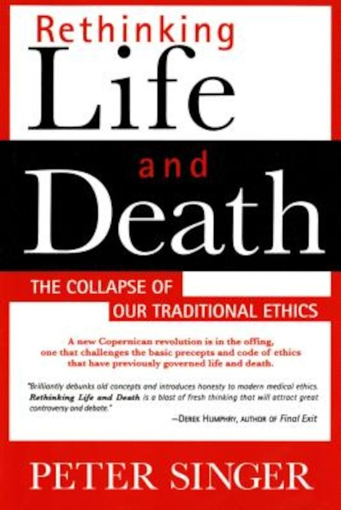 Rethinking Life and Death: The Collapse of Our Traditional Ethics, Paperback