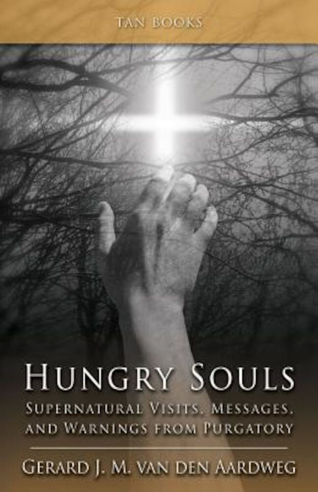 Hungry Souls: Supernatural Visits, Messages, and Warnings from Purgatory, Paperback