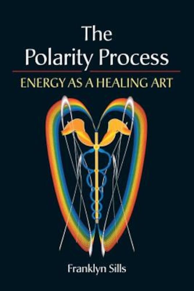 The Polarity Process: Energy as a Healing Art, Paperback