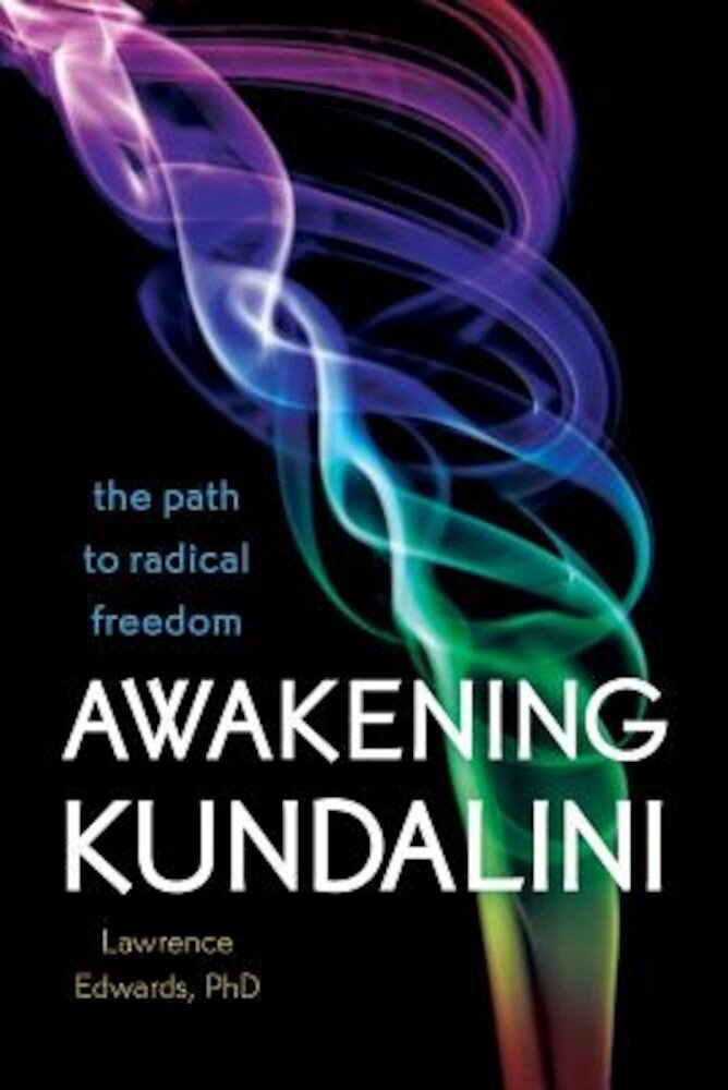 Awakening Kundalini: The Path to Radical Freedom, Paperback