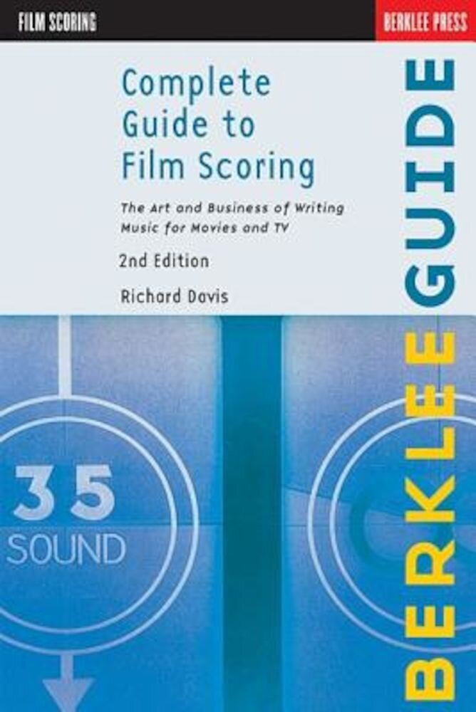 Complete Guide to Film Scoring: The Art and Business of Writing Music for Movies and TV, Paperback