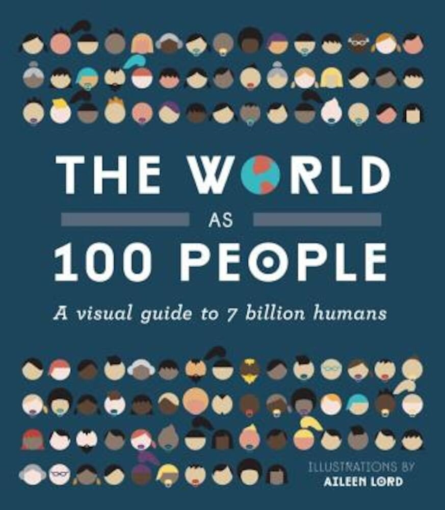 The World as 100 People: A Visual Guide to 7 Billion Humans, Hardcover