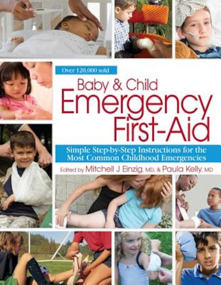 Baby & Child Emergency First-Aid: Simple Step-By-Step Instructions for the Most Common Childhood Emergencies, Paperback