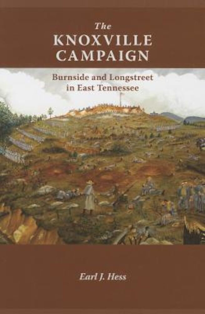 The Knoxville Campaign: Burnside and Longstreet in East Tennessee, Paperback