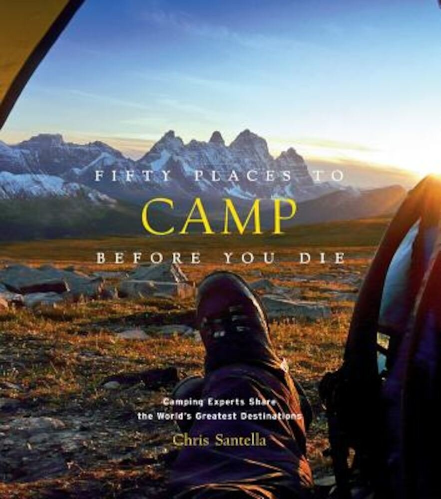 Fifty Places to Camp Before You Die, Hardcover