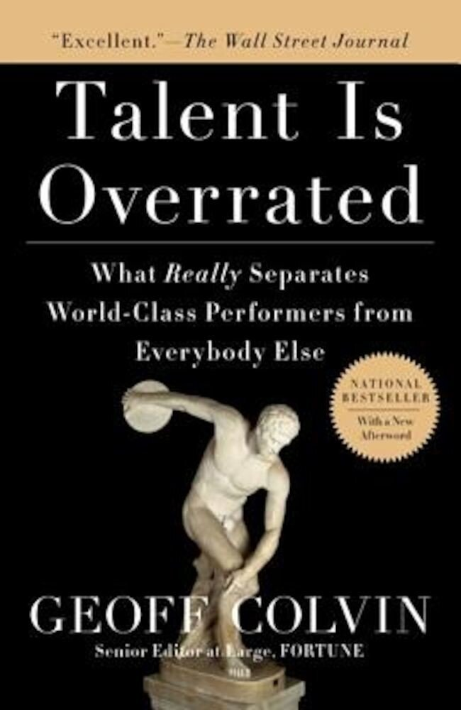 Talent Is Overrated: What Really Separates World-Class Performers from Everybody Else, Paperback