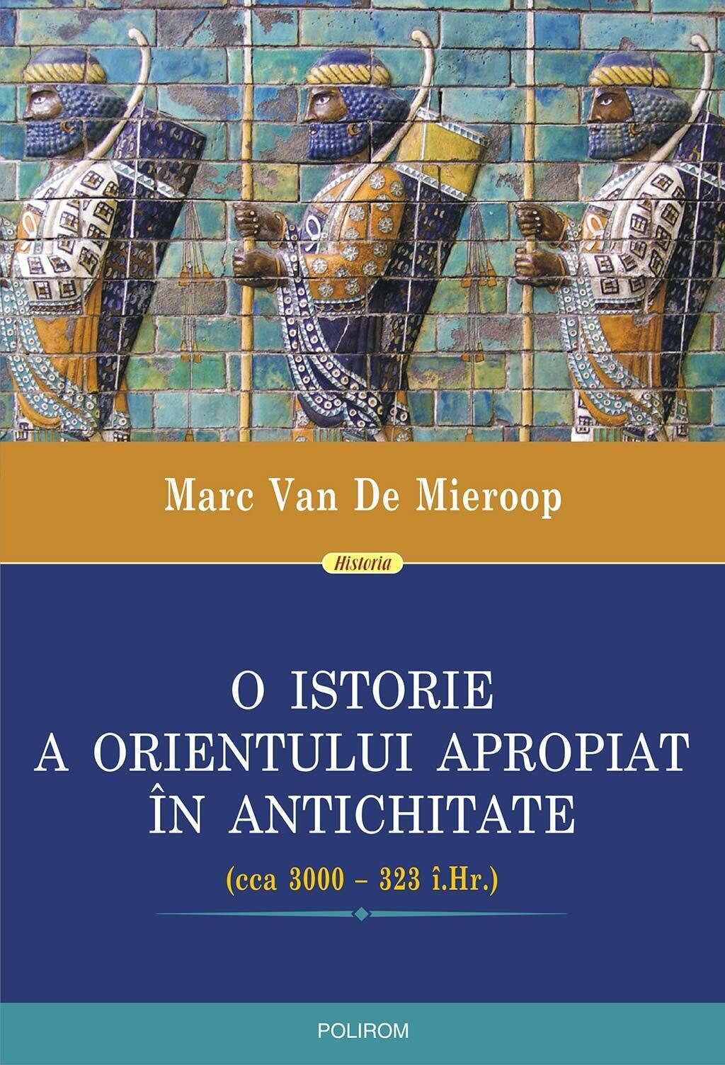 O istorie a Orientului Apropiat in Antichitate (cca 3000 - 323 i.Hr.) (eBook)