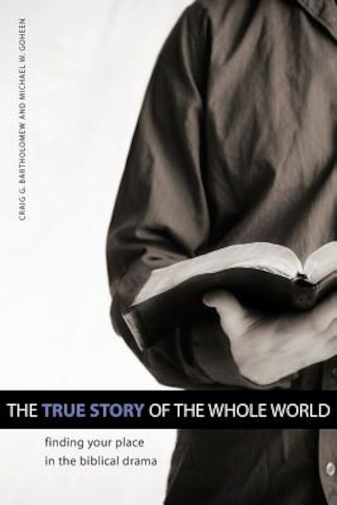 The True Story of the Whole World: Finding Your Place in the Biblical Drama, Paperback