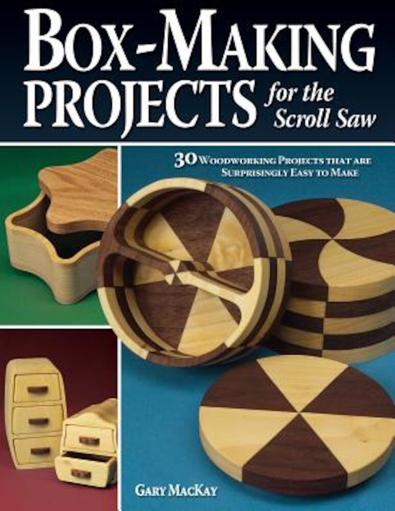 Box-Making Projects for the Scroll Saw: 30 Woodworking Projects That Are Surprisingly Easy to Make, Paperback
