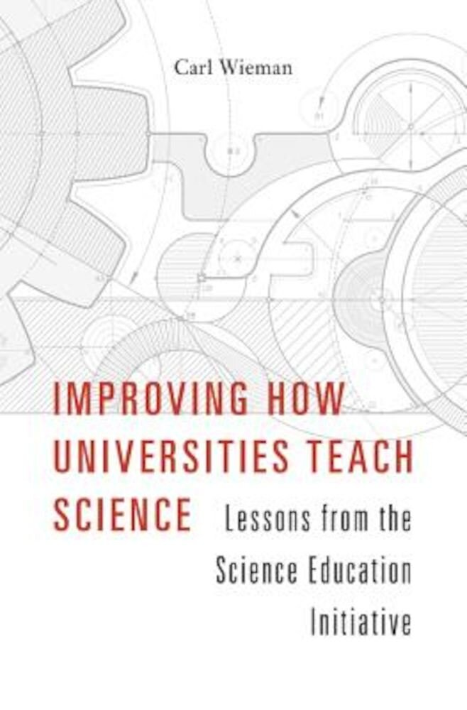 Improving How Universities Teach Science: Lessons from the Science Education Initiative, Hardcover