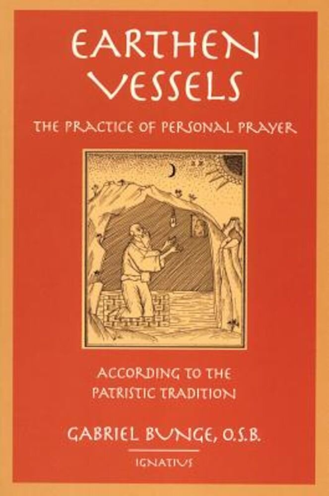 Earthen Vessels: The Practice of Personal Prayer According to the Partristic Tradition, Paperback