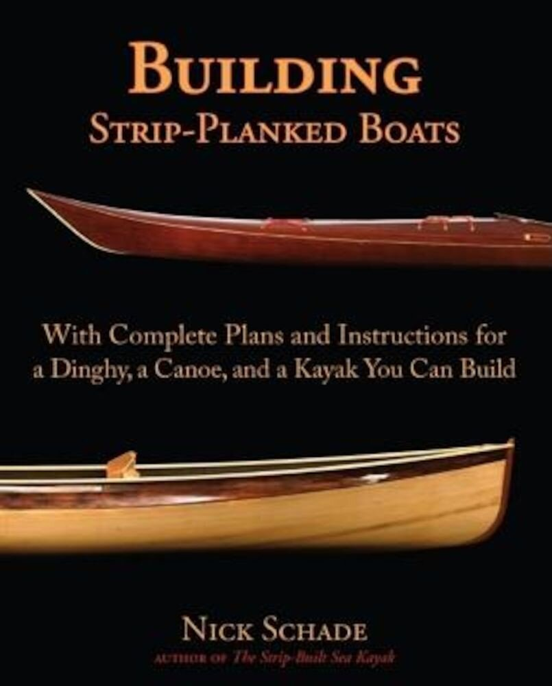 Building Strip-Planked Boats: With Complete Plans and Instructions for a Dinghy, a Canoe, and a Kayak You Can Build, Paperback