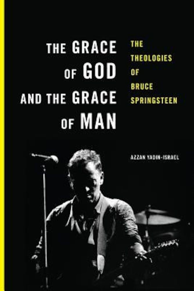 The Grace of God and the Grace of Man: The Theologies of Bruce Springsteen, Paperback