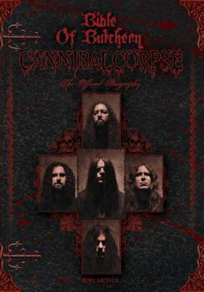 Bible of Butchery: Cannibal Corpse: The Official Biography, Paperback