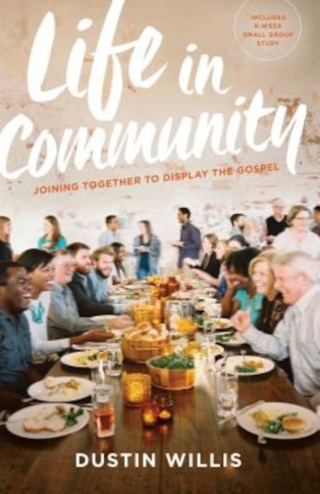 Life in Community: Joining Together to Display the Gospel, Paperback