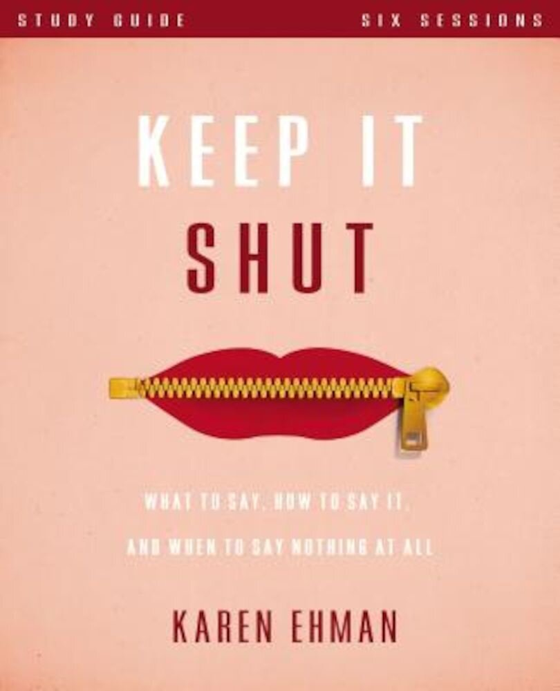 Keep It Shut Study Guide: What to Say, How to Say It, and When to Say Nothing at All, Paperback