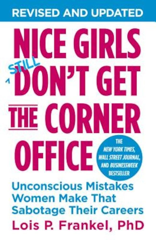 Nice Girls Don't Get the Corner Office: Unconscious Mistakes Women Make That Sabotage Their Careers, Paperback