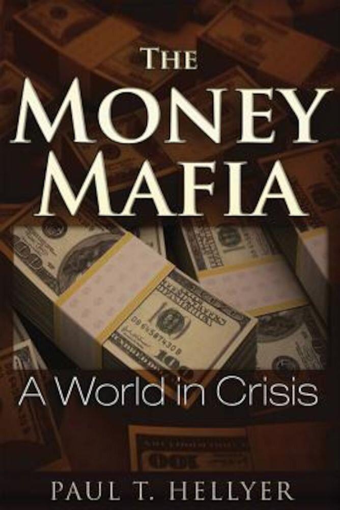 The Money Mafia: A World in Crisis, Paperback