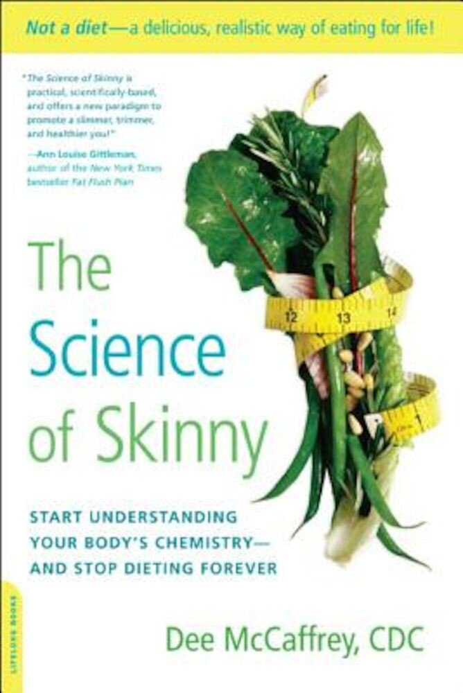 The Science of Skinny: Start Understanding Your Body's Chemistry--And Stop Dieting Forever, Paperback