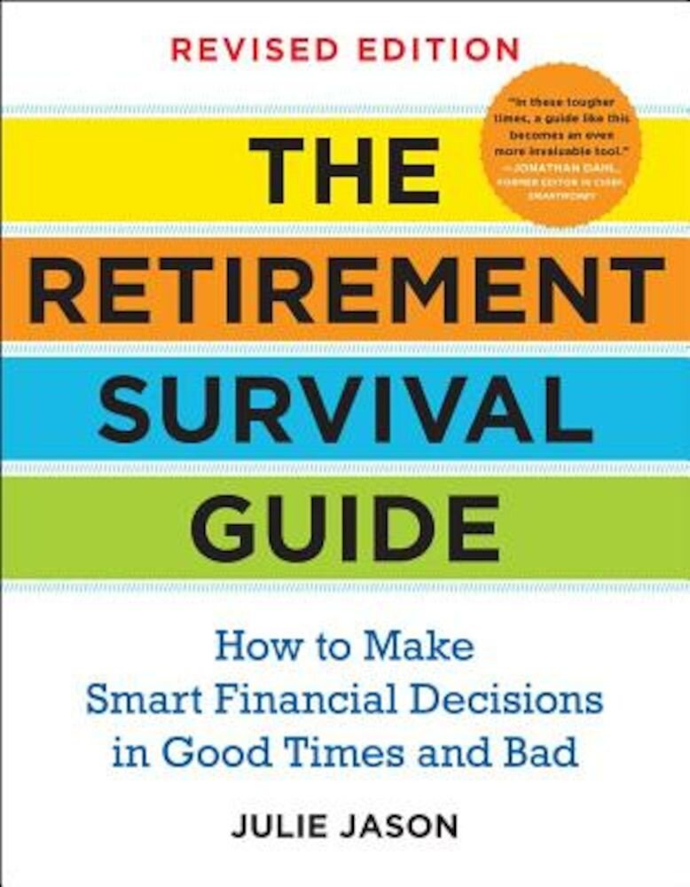 The Retirement Survival Guide: How to Make Smart Financial Decisions in Good Times and Bad, Paperback