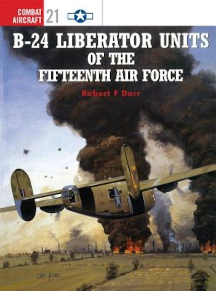 B-24 Liberator Units of the Fifteenth Air Force, Paperback
