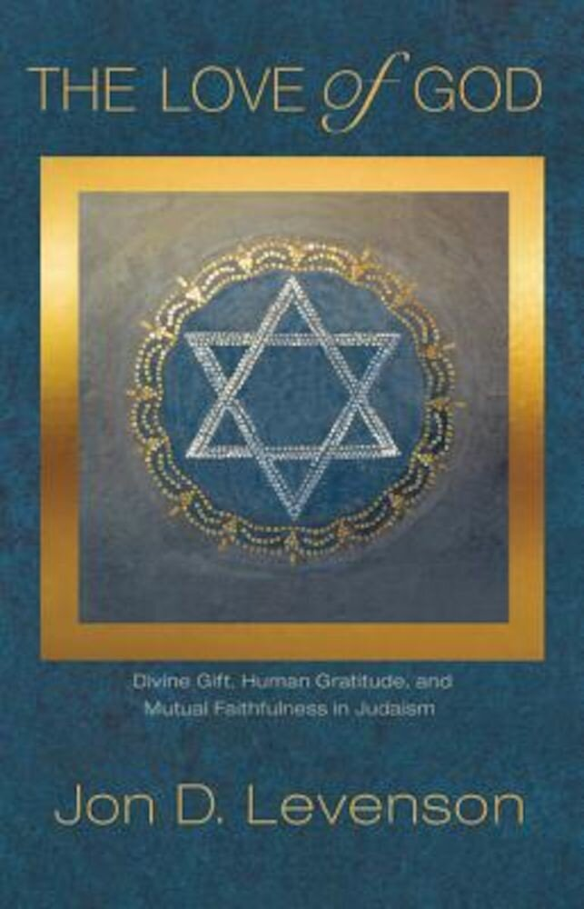 The Love of God: Divine Gift, Human Gratitude, and Mutual Faithfulness in Judaism, Hardcover