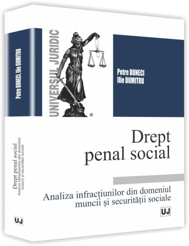 Drept penal social. Analiza infractiunilor din domeniul muncii si securitatii sociale