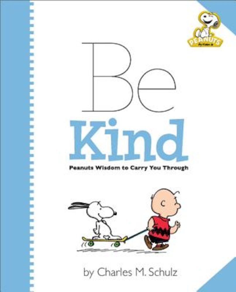 Peanuts: Be Kind: Peanuts Wisdom to Carry You Through, Hardcover