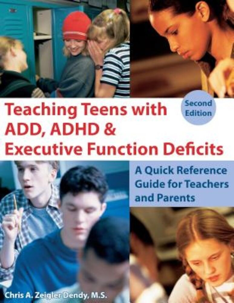 Teaching Teens with ADD, ADHD & Executive Function Deficits: A Quick Reference Guide for Teachers and Parents, Paperback