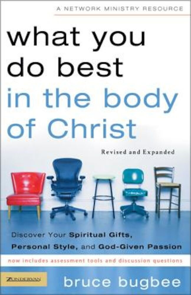 What You Do Best in the Body of Christ: Discover Your Spiritual Gifts, Personal Style, and God-Given Passion, Paperback