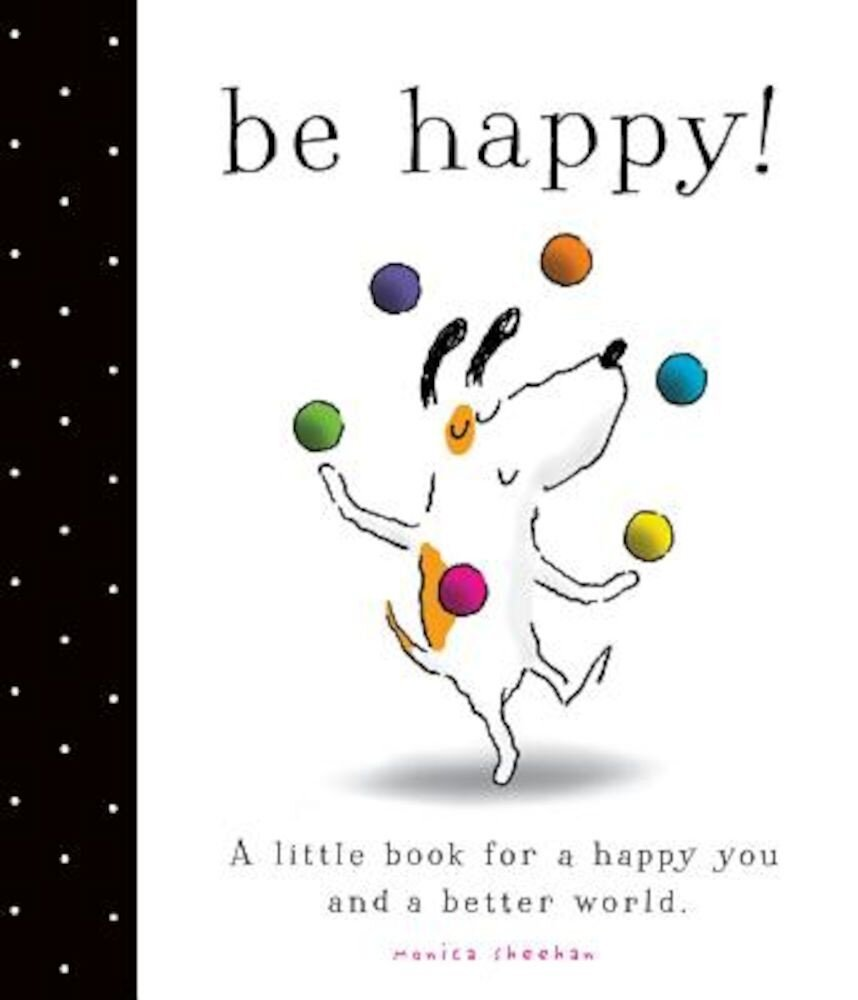 Be Happy!: A Little Book for a Happy You and a Better World, Hardcover