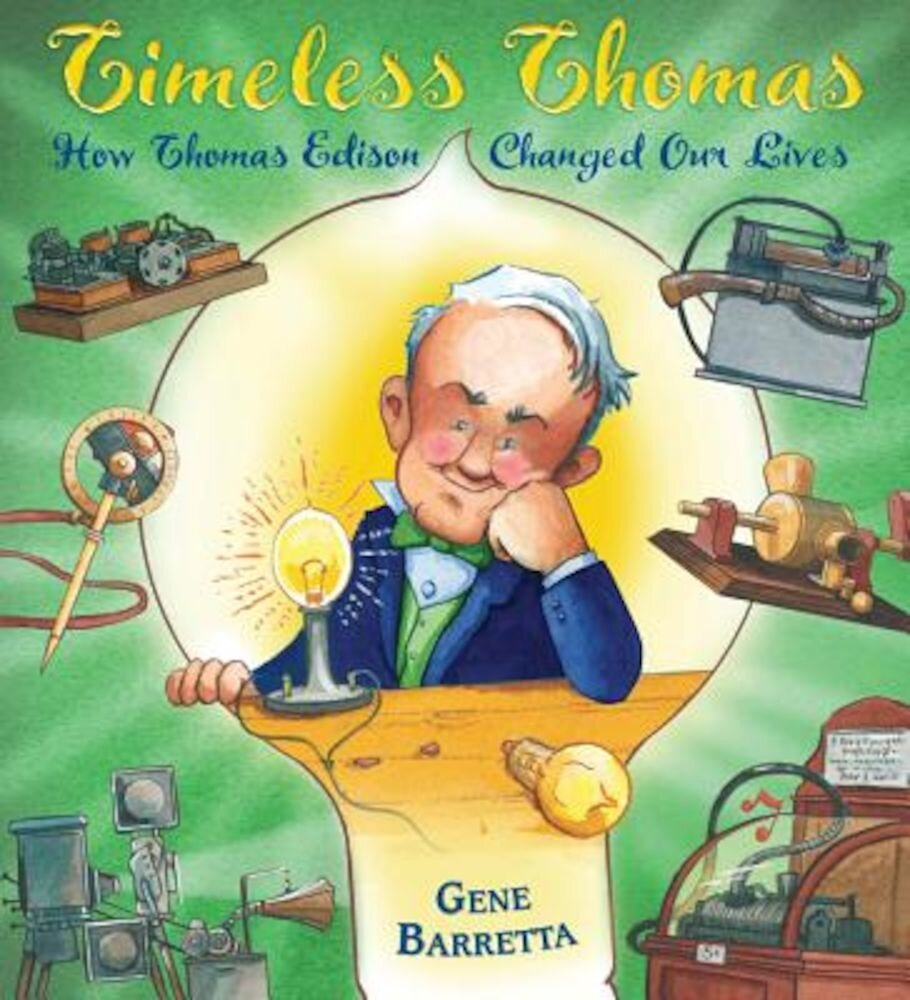 Timeless Thomas: How Thomas Edison Changed Our Lives, Hardcover