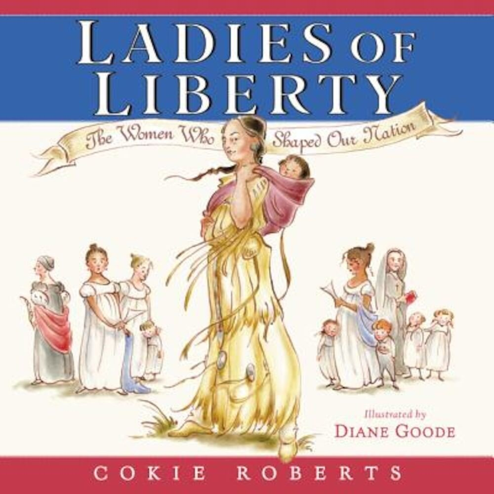 Ladies of Liberty: The Women Who Shaped Our Nation, Hardcover