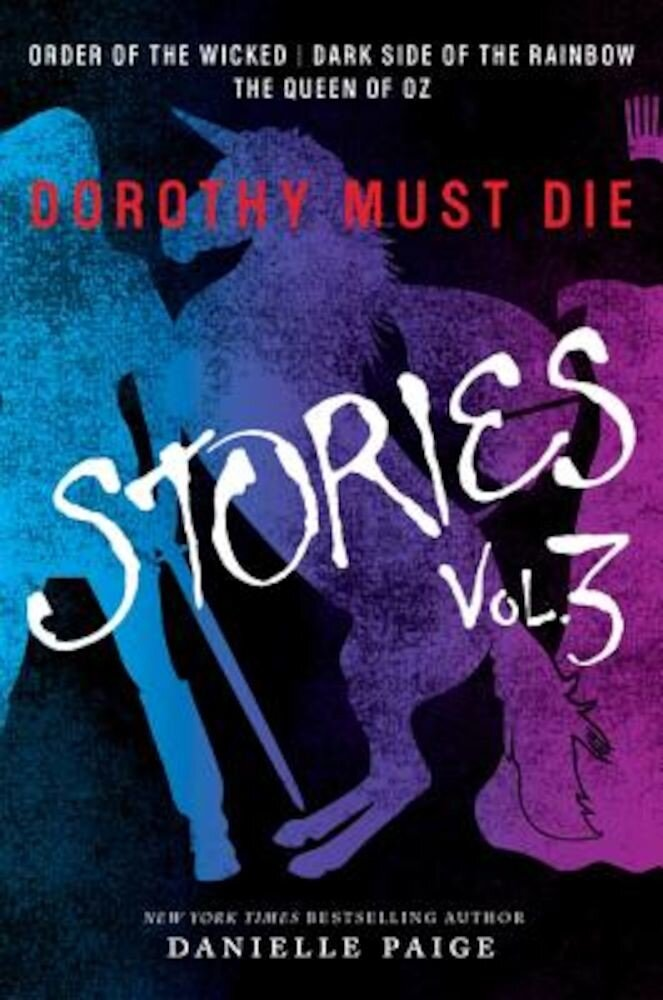 Dorothy Must Die Stories Volume 3: Order of the Wicked, Dark Side of the Rainbow, the Queen of Oz, Paperback
