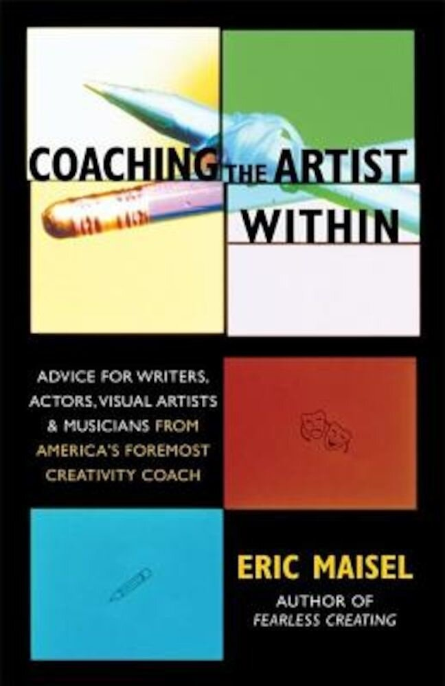Coaching the Artist Within: Advice for Writers, Actors, Visual Artists, and Musicians from America's Foremost Creativity Coach, Paperback