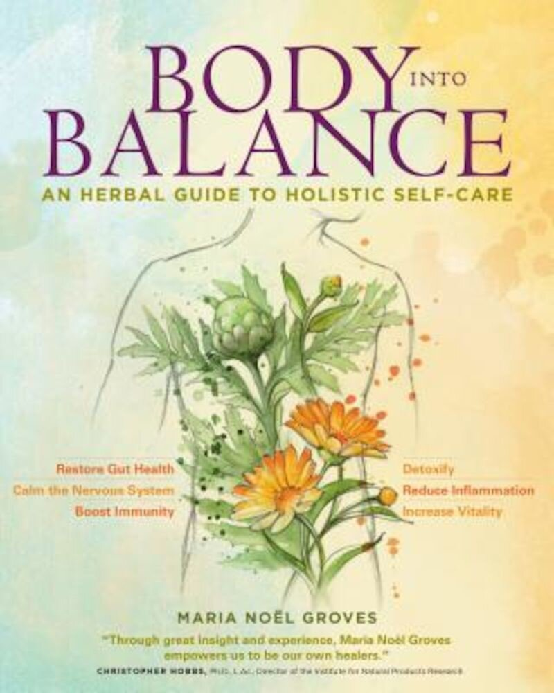 Body Into Balance: An Herbal Guide to Holistic Self-Care, Paperback