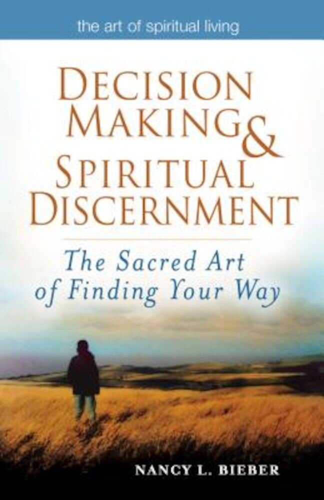 Decision Making & Spiritual Discernment: The Sacred Art of Finding You Way, Paperback