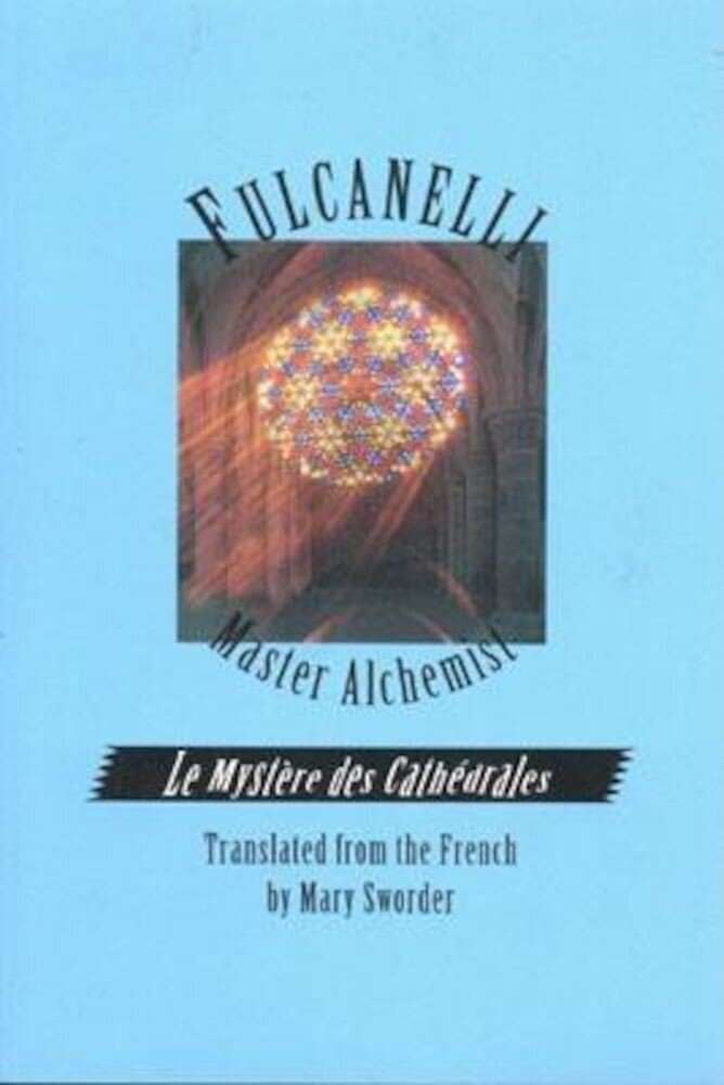 Fulcanelli Master Alchemist: Le Mystere Des Cathedrales, Esoteric Intrepretation of the Hermetic Symbols of the Great Work, Paperback