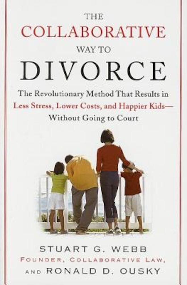 The Collaborative Way to Divorce: The Revolutionary Method That Results in Less Stress, Lower Costs, and Happier Kids--Without Going to Court, Paperback